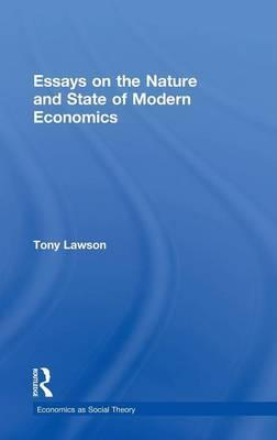 Essays on: The Nature and State of Modern Economics