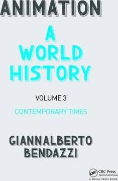 Animation: A World History: Contemporary Times Volume III