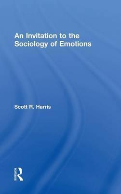 An Invitation to the Sociology of Emotions