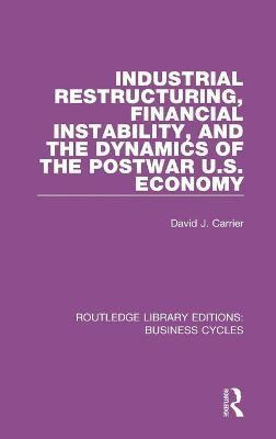 Industrial Restructuring, Financial Instability and the Dynamics of the Postwar US Economy
