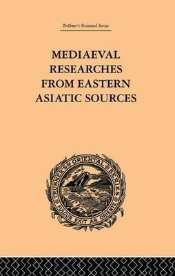 Mediaeval Researches from Eastern Asiatic Sources: Volume 1