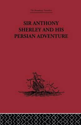 Sir Anthony Sherley and His Persian Adventure