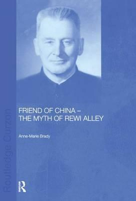 Friend of China - The Myth of Rewi Alley