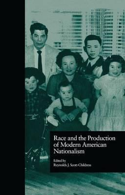 Race and the Production of Modern American Nationalism