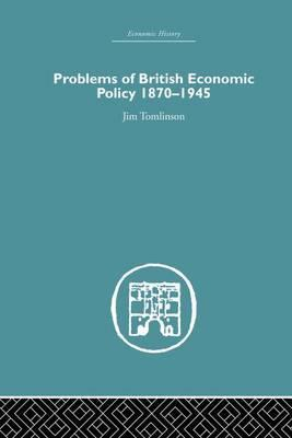 Problems of British Economic Policy, 1870-1945