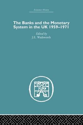 The Banks and the Monetary System in the UK, 1959-1971