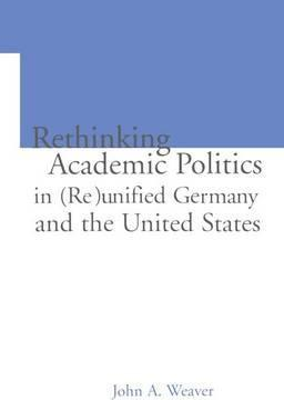 Re-Thinking Academic Politics in (Re)Unified Germany and the United States