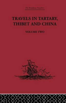Travels in Tartary Thibet and China: Volume Two