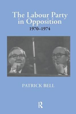 The Labour Party in Opposition 1970-1974