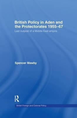 British Policy in Aden and the Protectorates 1955-67