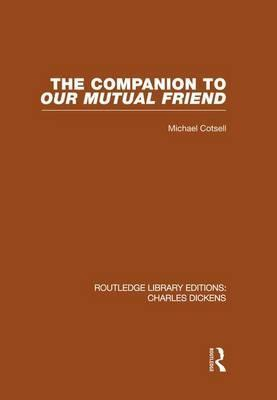 The Companion to Our Mutual Friend: Routledge Library Editions: Charles Dickens Volume 4