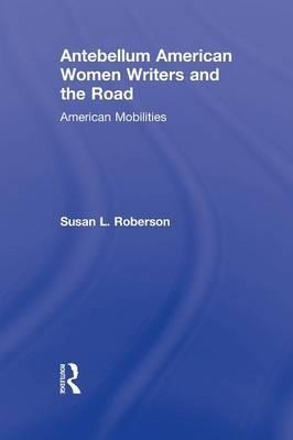 Antebellum American Women Writers and the Road