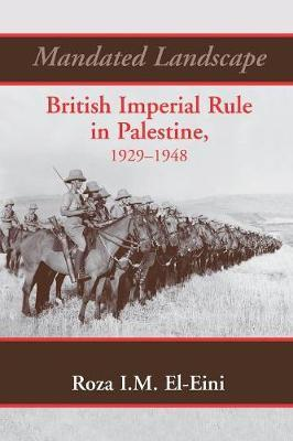 Mandated Landscape: British Imperial Rule in Palestine 1929-1948