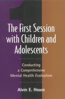 The First Session with Children and Adolescents