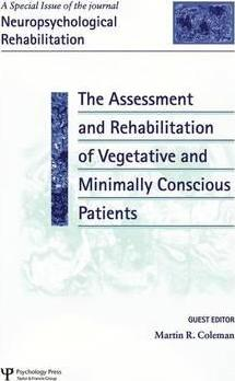 The Assessment and Rehabilitation of Vegetative and Minimally Conscious Patients