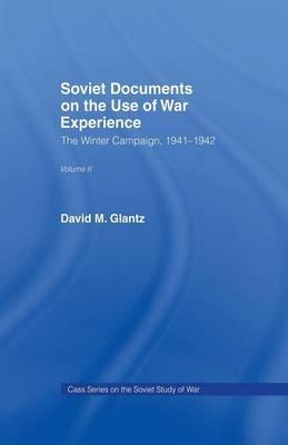 Soviet Documents on the Use of War Experience: The Winter Campaign, 1941-1942 Volume 2