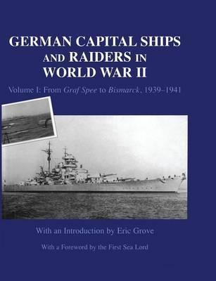 German Capital Ships and Raiders in World War II: From Graf Spee to Bismarck, 1939-1941 Volume I