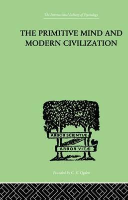 The Primitive Mind And Modern Civilization
