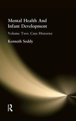 Mental Health and Infant Development: Case Histories Volume 2