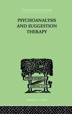 Psychoanalysis And Suggestion Therapy  Their Technique, Applications, Results, Limits, Dangers And