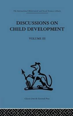 Discussions on Child Development: Volume 3