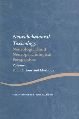 Neurobehavioral Toxicology: Neurological and Neuropsychological Perspectives: Volume I