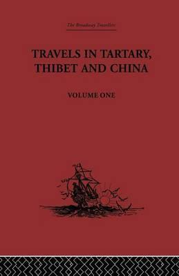 Travels in Tartary, Thibet and China: Volume One