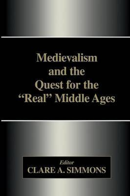 Medievalism and the Quest for the Real Middle Ages