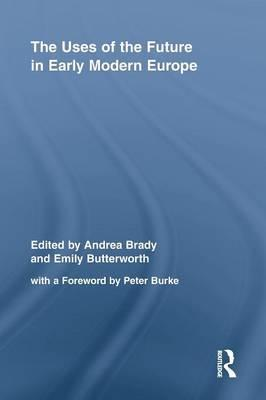 The Uses of the Future in Early Modern Europe