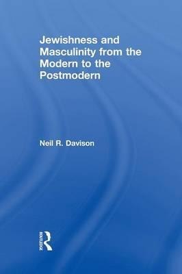 Jewishness and Masculinity from the Modern to the Postmodern