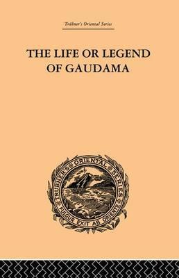 The Life or Legend of Gaudama: Volume I