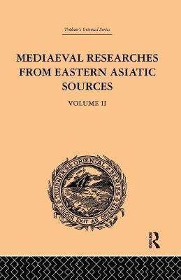 Mediaeval Researches from Eastern Asiatic Sources: Volume II