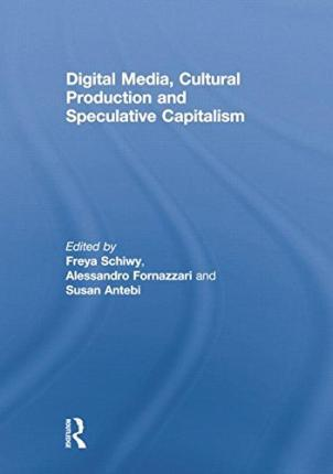 Digital Media, Cultural Production and Speculative Capitalism