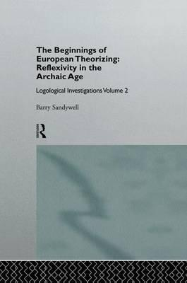 The Beginnings of European Theorizing: Reflexivity in the Archaic Age: Volume 2