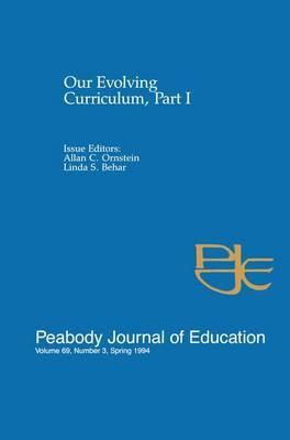 Our Evolving Curriculum: A Special Issue of Peabody Journal of Education Part I