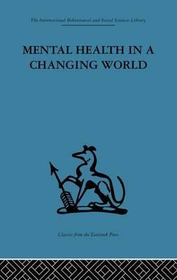 Mental Health in a Changing World: Report on an International and Interprofessional Study Group Convened by the World Federation for Mental Health Volume 1