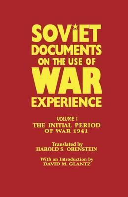 Soviet Documents on the Use of War Experience: The Initial Period of War 1941 Volume 1