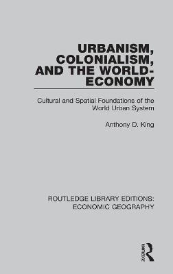 Urbanism, Colonialism, and the World-Economy (Routledge Library Editions: Economic Geography)