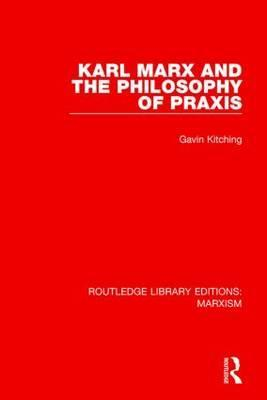 Karl Marx and the Philosophy of Praxis