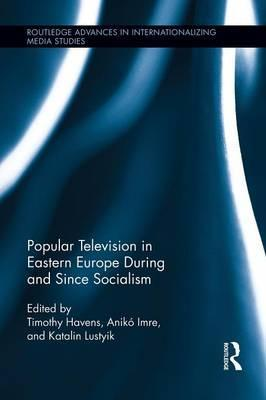 Popular Television in Eastern Europe During and Since Socialism