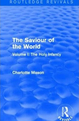 The Saviour of the World: The Holy Infancy Volume I