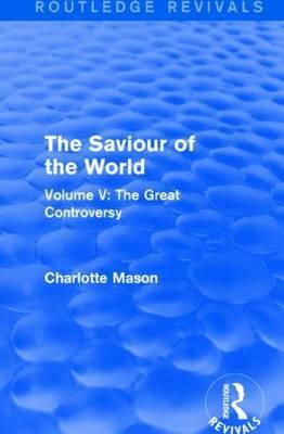 The Saviour of the World: The Great Controversy Volume V