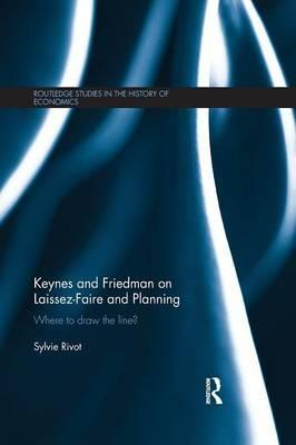 Keynes and Friedman on Laissez-Faire and Planning