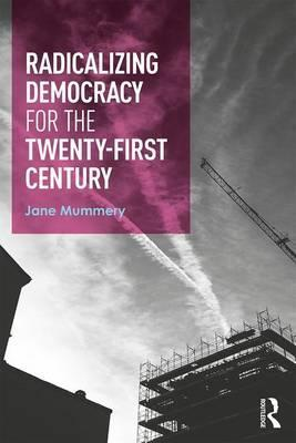 Radicalizing Democracy for the Twenty-first century