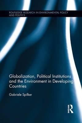 Globalization, Political Institutions and the Environment in Developing Countries