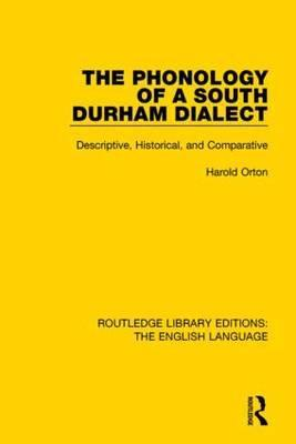 The Phonology of a South Durham Dialect  Descriptive, Historical, and Comparative