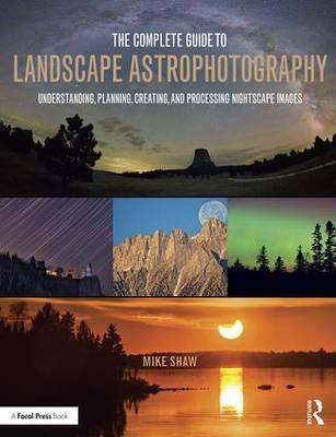 The Complete Guide to Landscape Astrophotography