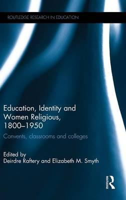 Education, Identity and Women Religious, 1800-1950