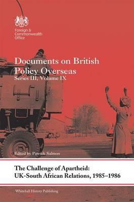 The Challenge of Apartheid: UK-South African Relations, 1985-1986: Volume 9