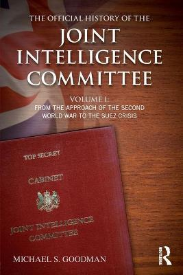 The Official History of the Joint Intelligence Committee: From the Approach of the Second World War to the Suez Crisis Volume 1